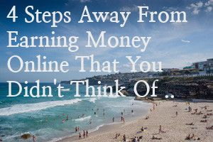 4-steps-away-from-earning-money-online-you-didnt-think